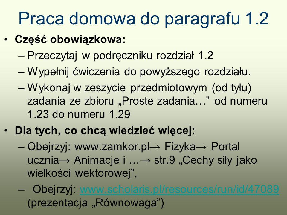 Praca domowa do paragrafu 1.2 Część obowiązkowa: –Przeczytaj w podręczniku rozdział 1.2 –Wypełnij ćwiczenia do powyższego rozdziału.
