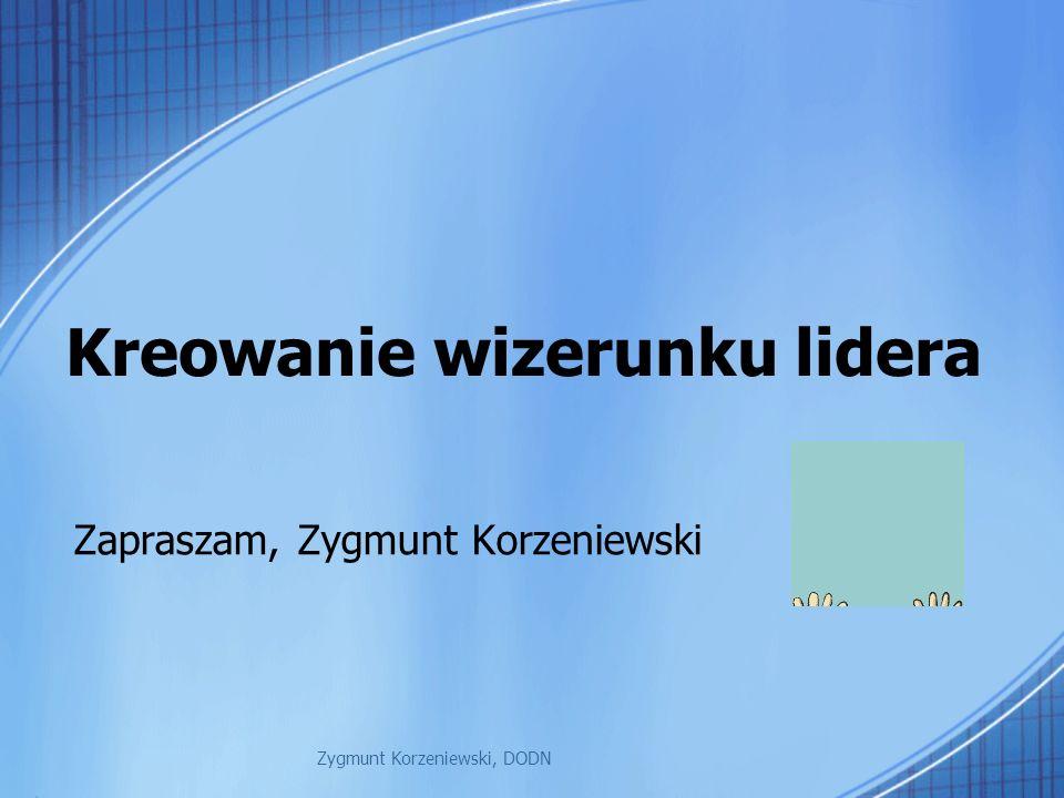 Kreowanie wizerunku lidera Zapraszam, Zygmunt Korzeniewski Zygmunt Korzeniewski, DODN