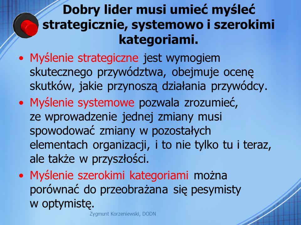 Dobry lider musi umieć myśleć strategicznie, systemowo i szerokimi kategoriami. Myślenie strategiczne jest wymogiem skutecznego przywództwa, obejmuje