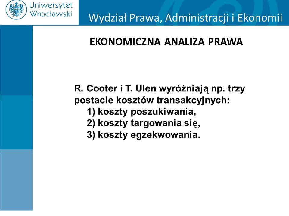 Wydział Prawa, Administracji i Ekonomii EKONOMICZNA ANALIZA PRAWA R. Cooter i T. Ulen wyróżniają np. trzy postacie kosztów transakcyjnych: 1) koszty p