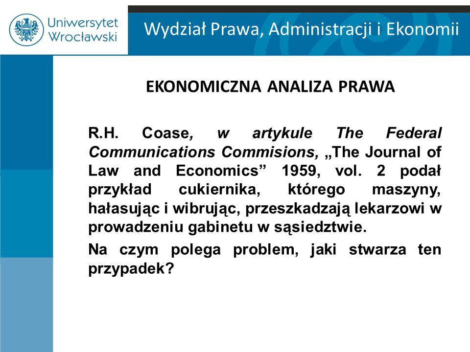 """Wydział Prawa, Administracji i Ekonomii EKONOMICZNA ANALIZA PRAWA R.H. Coase, w artykule The Federal Communications Commisions, """"The Journal of Law an"""