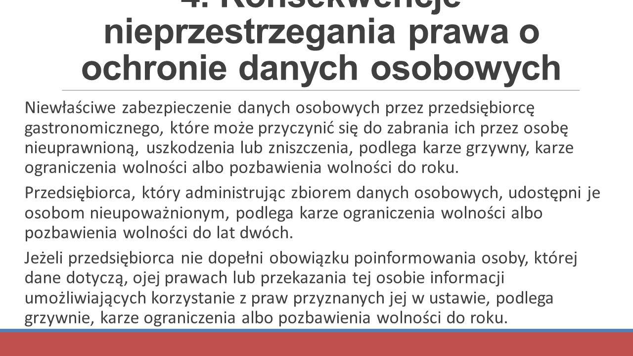 4. Konsekwencje nieprzestrzegania prawa o ochronie danych osobowych Niewłaściwe zabezpieczenie danych osobowych przez przedsiębiorcę gastronomicznego,