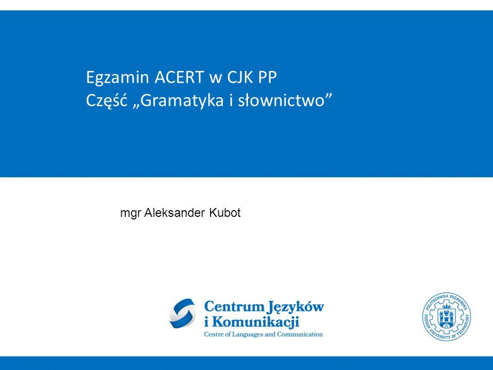 "Egzamin ACERT w CJK PP Część ""Gramatyka i słownictwo"" mgr Aleksander Kubot"