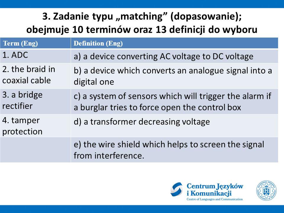 """3. Zadanie typu """"matching"""" (dopasowanie); obejmuje 10 terminów oraz 13 definicji do wyboru Term (Eng)Definition (Eng) 1. ADC a) a device converting AC"""