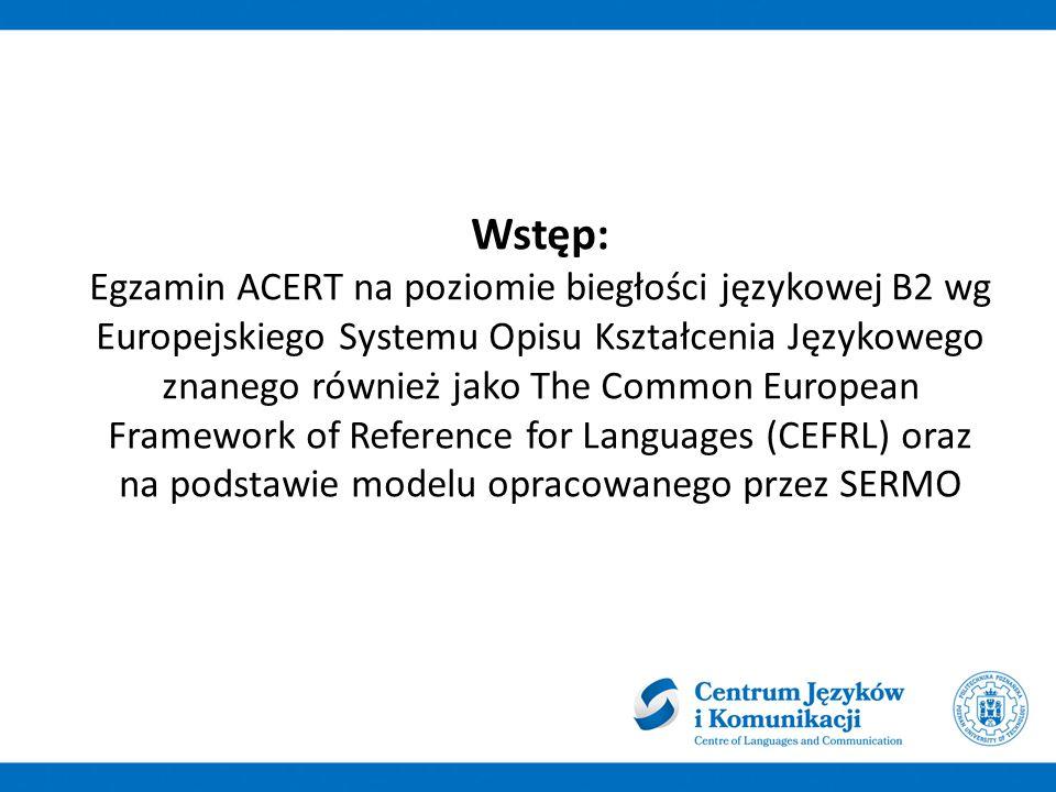 Wstęp: Egzamin ACERT na poziomie biegłości językowej B2 wg Europejskiego Systemu Opisu Kształcenia Językowego znanego również jako The Common European