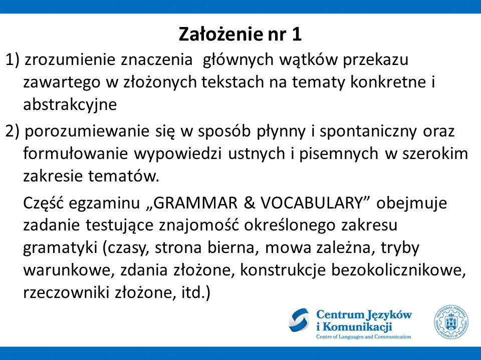 Założenie nr 1 1) zrozumienie znaczenia głównych wątków przekazu zawartego w złożonych tekstach na tematy konkretne i abstrakcyjne 2) porozumiewanie s