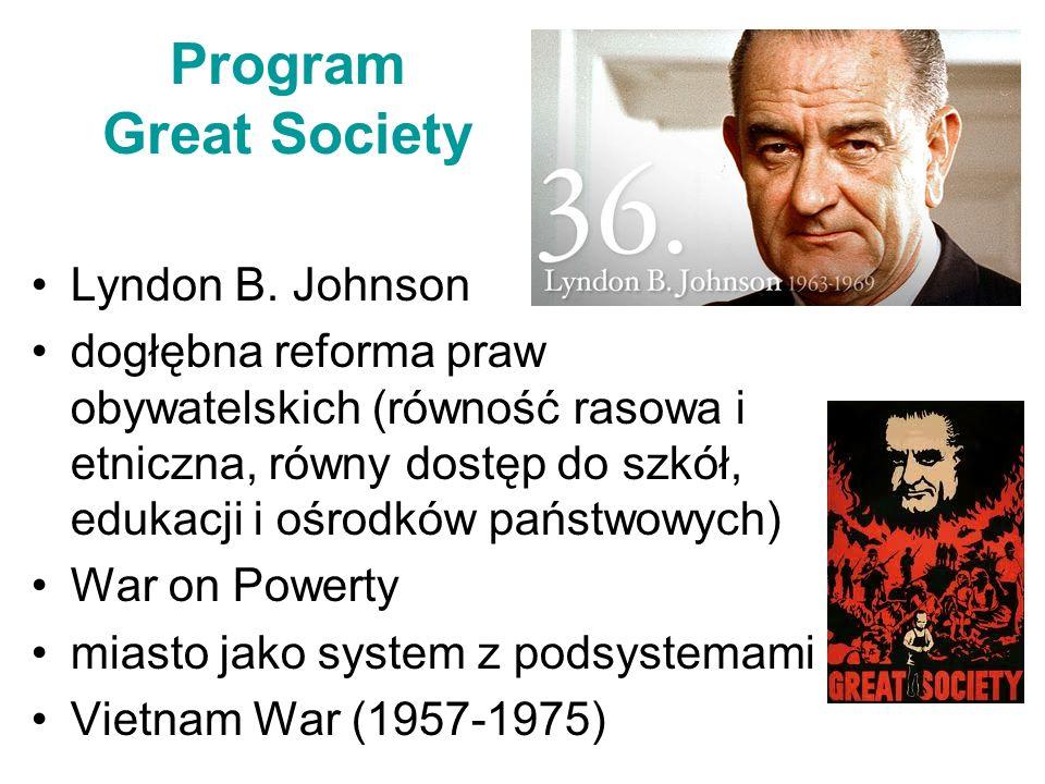 Program Great Society Lyndon B. Johnson dogłębna reforma praw obywatelskich (równość rasowa i etniczna, równy dostęp do szkół, edukacji i ośrodków pań