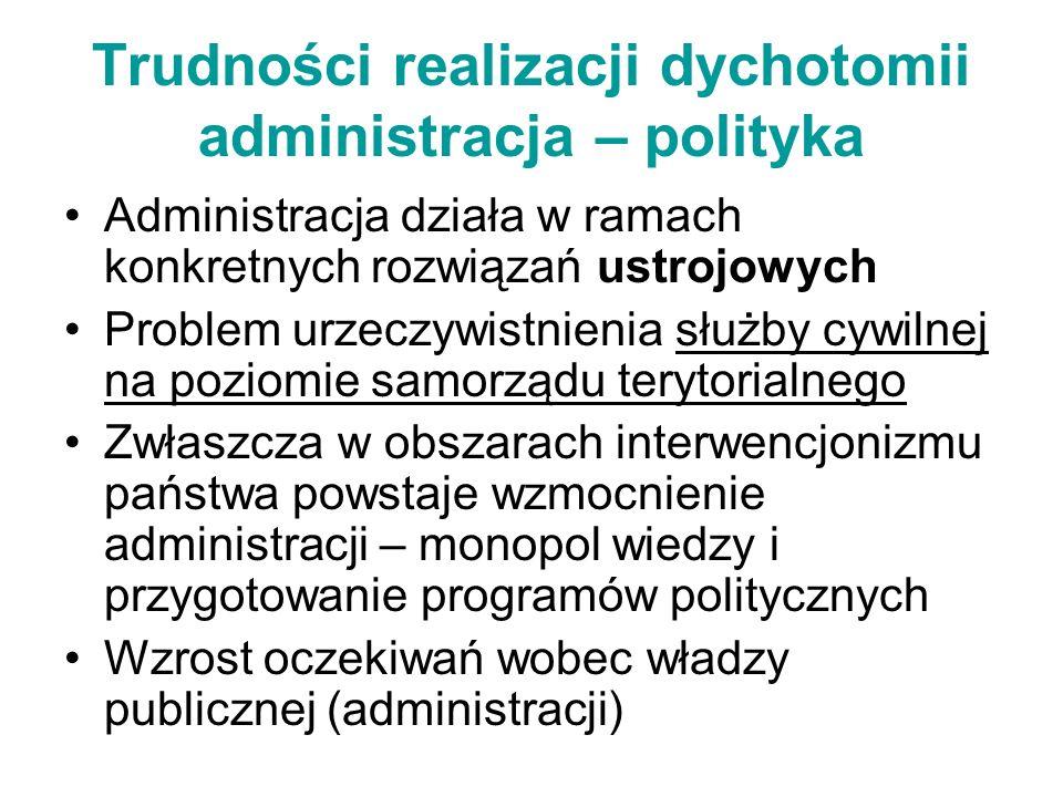 Postulat rozdziału administracji od polityki ADMINISTRACJA POLITY POLITICS POLICY Polity – uzasadnione Politics – bardzo uzasadnione, ale w praktyce trudne do zrealizowania Policy - niemożliwe