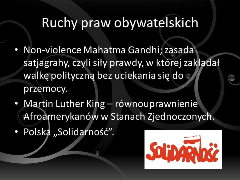 Ruchy praw obywatelskich Non-violence Mahatma Gandhi; zasada satjagrahy, czyli siły prawdy, w której zakładał walkę polityczną bez uciekania się do przemocy.