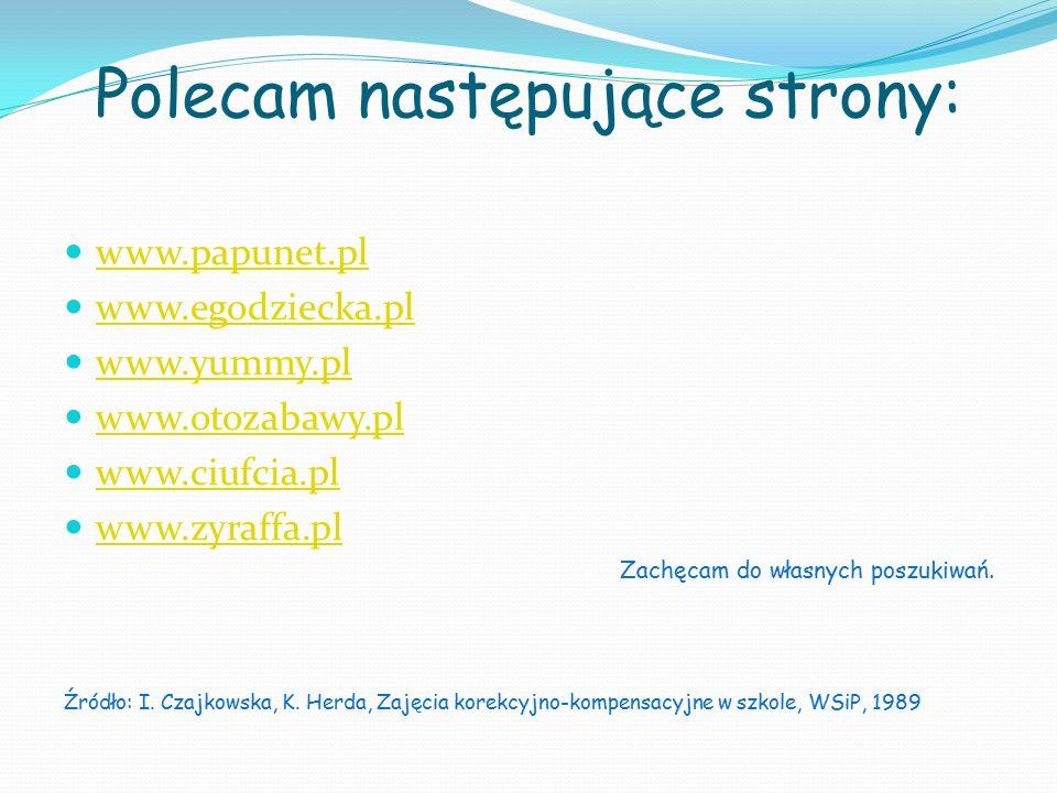 Polecam następujące strony: www.papunet.pl www.egodziecka.pl www.yummy.pl www.otozabawy.pl www.ciufcia.pl www.zyraffa.pl Zachęcam do własnych poszukiw