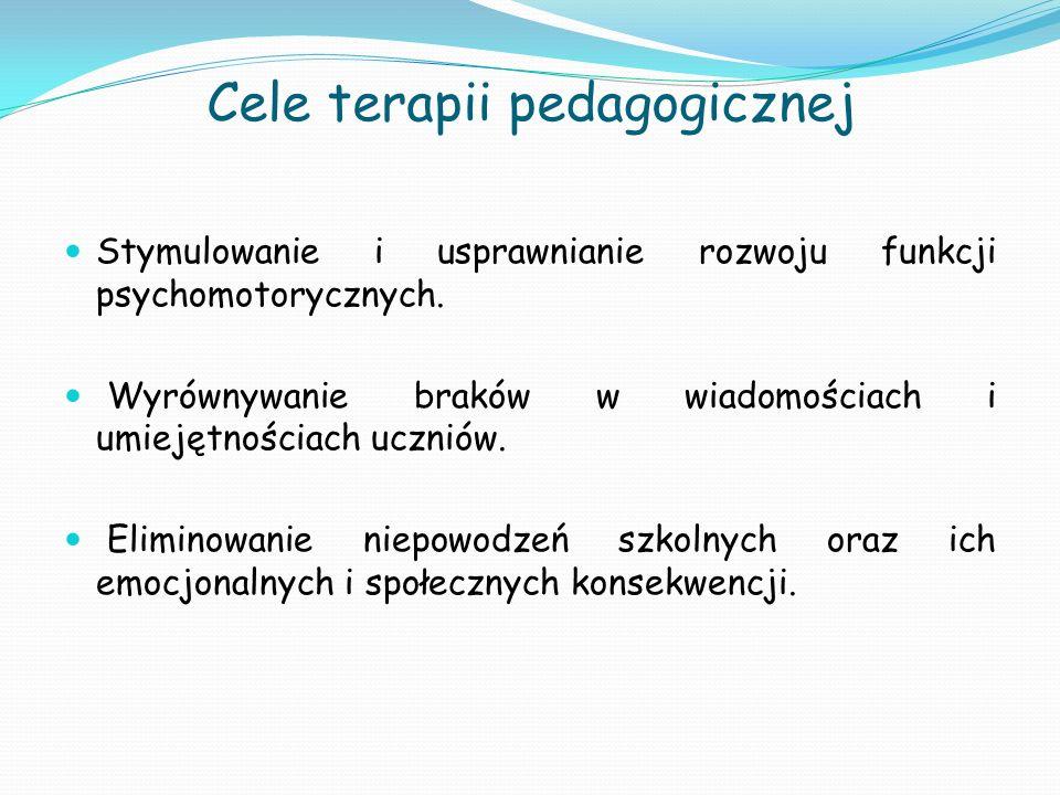 Cele terapii pedagogicznej Stymulowanie i usprawnianie rozwoju funkcji psychomotorycznych. Wyrównywanie braków w wiadomościach i umiejętnościach uczni