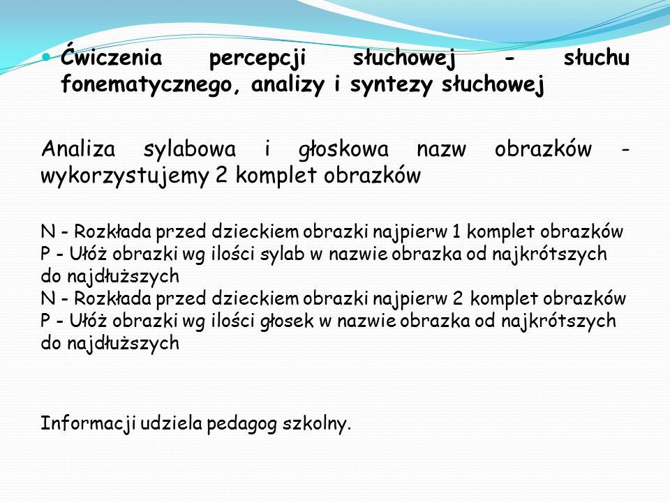 Ćwiczenia percepcji słuchowej - słuchu fonematycznego, analizy i syntezy słuchowej Analiza sylabowa i głoskowa nazw obrazków - wykorzystujemy 2 komple