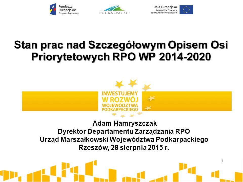 tan prac nad Szczegółowym Opisem Osi Priorytetowych RPO WP 2014-2020 Stan prac nad Szczegółowym Opisem Osi Priorytetowych RPO WP 2014-2020 Adam Hamrys
