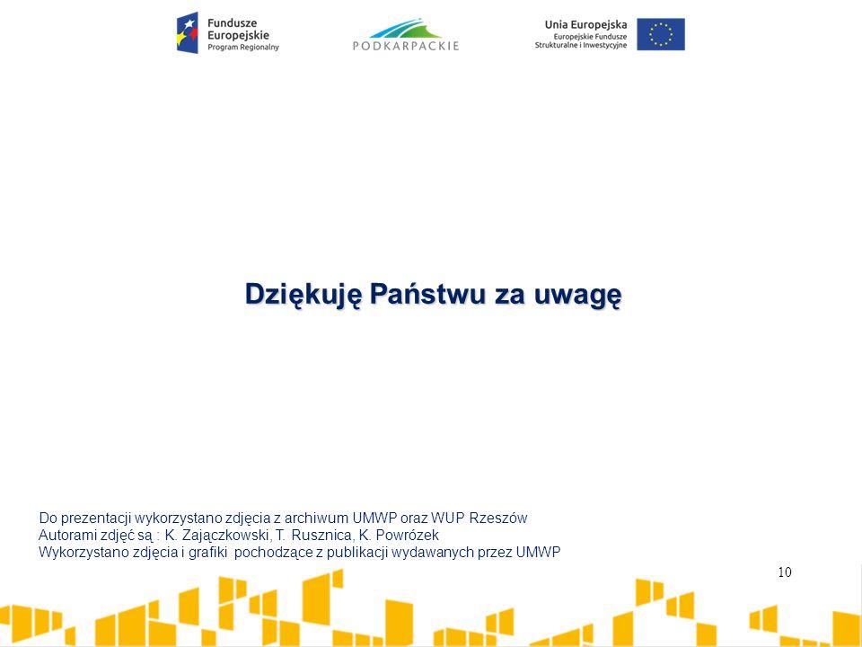 Dziękuję Państwu za uwagę Do prezentacji wykorzystano zdjęcia z archiwum UMWP oraz WUP Rzeszów Autorami zdjęć są : K. Zajączkowski, T. Rusznica, K. Po