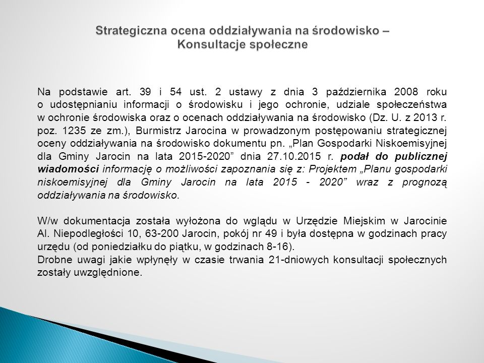 Na podstawie art. 39 i 54 ust. 2 ustawy z dnia 3 października 2008 roku o udostępnianiu informacji o środowisku i jego ochronie, udziale społeczeństwa