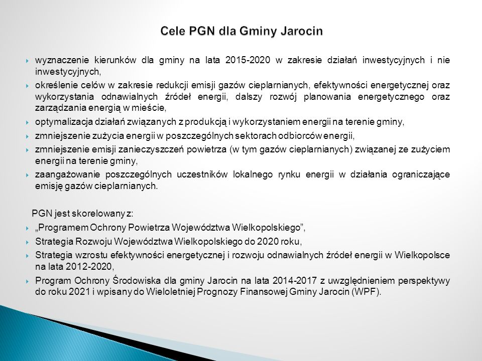  wyznaczenie kierunków dla gminy na lata 2015-2020 w zakresie działań inwestycyjnych i nie inwestycyjnych,  określenie celów w zakresie redukcji emi