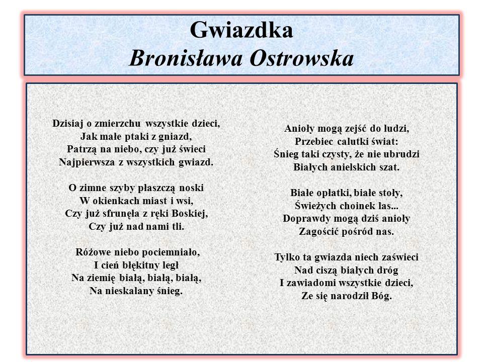 Gwiazdka Bronisława Ostrowska Dzisiaj o zmierzchu wszystkie dzieci, Jak małe ptaki z gniazd, Patrzą na niebo, czy już świeci Najpierwsza z wszystkich