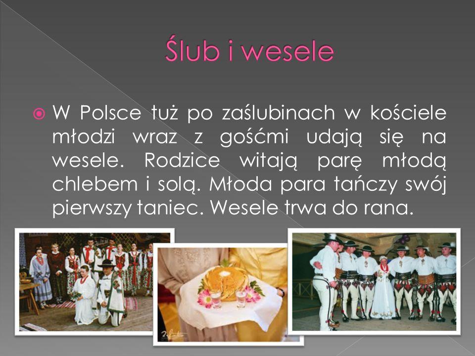  W Polsce tuż po zaślubinach w kościele młodzi wraz z gośćmi udają się na wesele. Rodzice witają parę młodą chlebem i solą. Młoda para tańczy swój pi