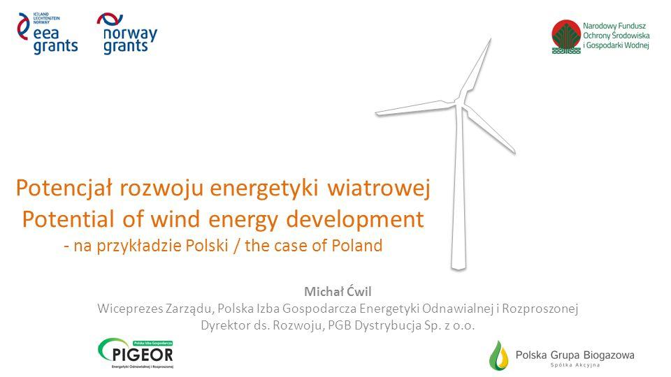 Potencjał rozwoju energetyki wiatrowej Potential of wind energy development - na przykładzie Polski / the case of Poland Michał Ćwil Wiceprezes Zarząd