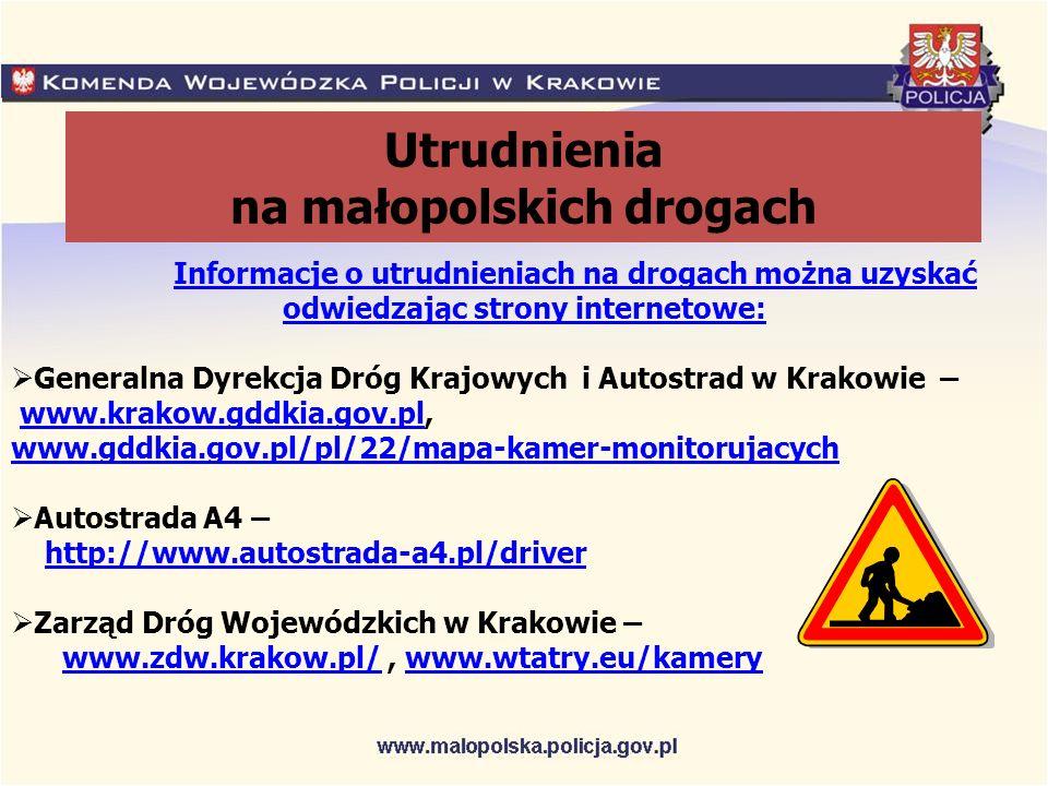 Utrudnienia na małopolskich drogach Informacje o utrudnieniach na drogach można uzyskać odwiedzając strony internetowe:  Generalna Dyrekcja Dróg Krajowych i Autostrad w Krakowie – www.krakow.gddkia.gov.pl,www.krakow.gddkia.gov.pl www.gddkia.gov.pl/pl/22/mapa-kamer-monitorujacych  Autostrada A4 – http://www.autostrada-a4.pl/driver  Zarząd Dróg Wojewódzkich w Krakowie – www.zdw.krakow.pl/, www.wtatry.eu/kamerywww.zdw.krakow.pl/www.wtatry.eu/kamery