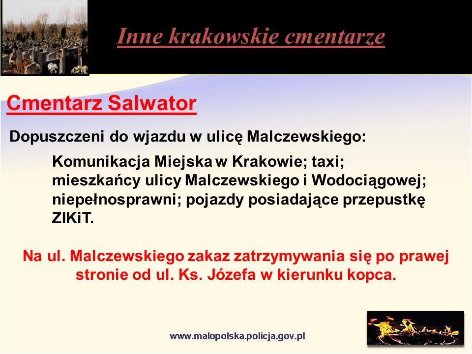 Inne krakowskie cmentarze Cmentarz Salwator Dopuszczeni do wjazdu w ulicę Malczewskiego: Komunikacja Miejska w Krakowie; taxi; mieszkańcy ulicy Malczewskiego i Wodociągowej; niepełnosprawni; pojazdy posiadające przepustkę ZIKiT.