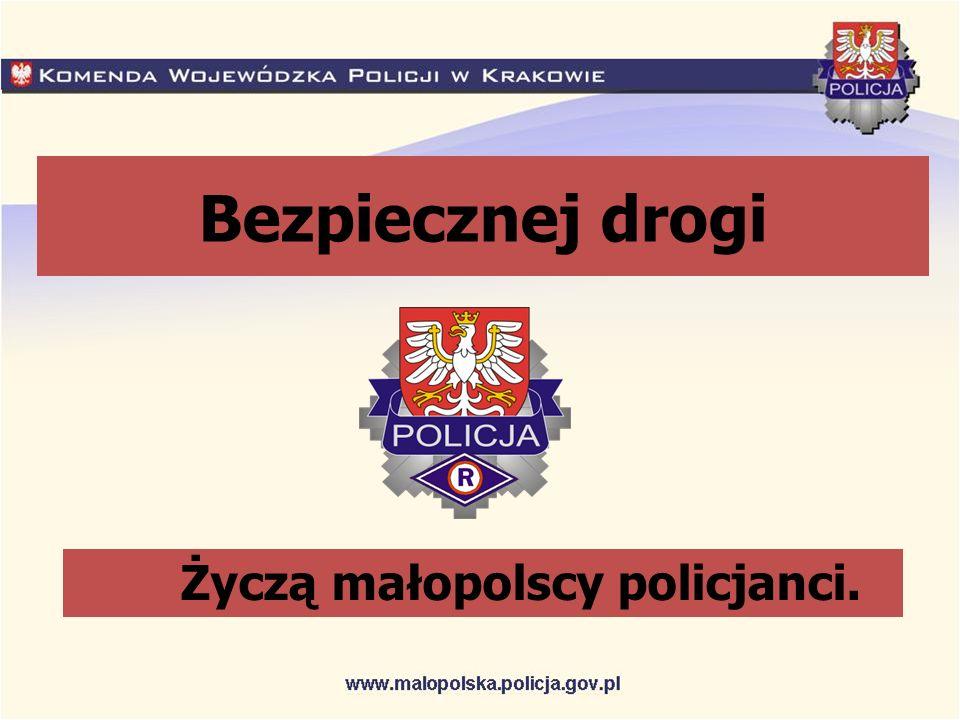 Bezpiecznej drogi Życzą małopolscy policjanci.