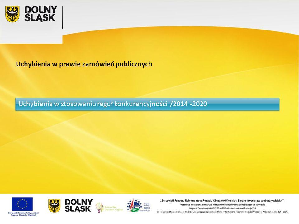 Uchybienia w prawie zamówień publicznych Uchybienia w stosowaniu reguł konkurencyjności /2014 -2020