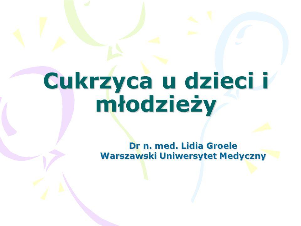 Cukrzyca u dzieci i młodzieży Dr n. med. Lidia Groele Warszawski Uniwersytet Medyczny
