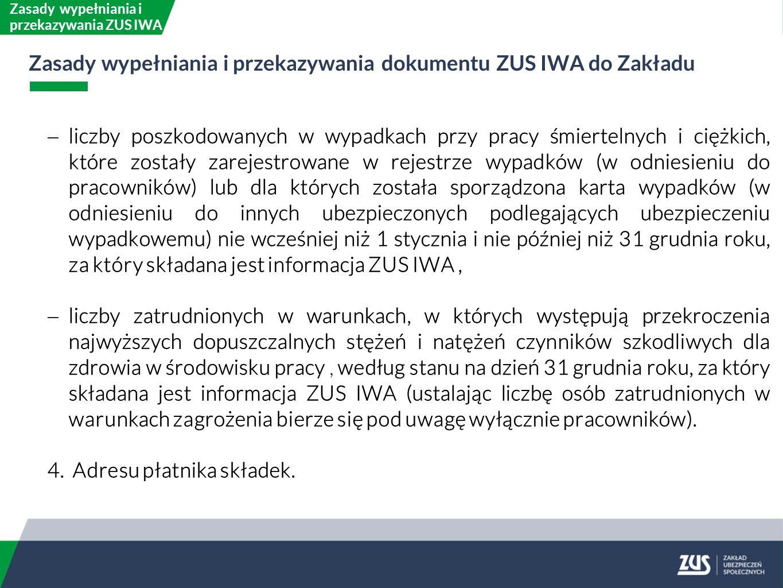 Informację ZUS IWA płatnik składek przekazuje do Zakładu do dnia 31 stycznia danego roku za poprzedni rok kalendarzowy, w takiej samej formie, jaka obowiązuje jego w odniesieniu do dokumentów określonych przepisami o systemie ubezpieczeń społecznych.