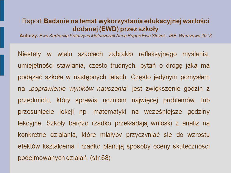 Raport Badanie na temat wykorzystania edukacyjnej wartości dodanej (EWD) przez szkoły Autorzy: Ewa Kędracka Katarzyna Matuszczak Anna Rappe Ewa Stożek