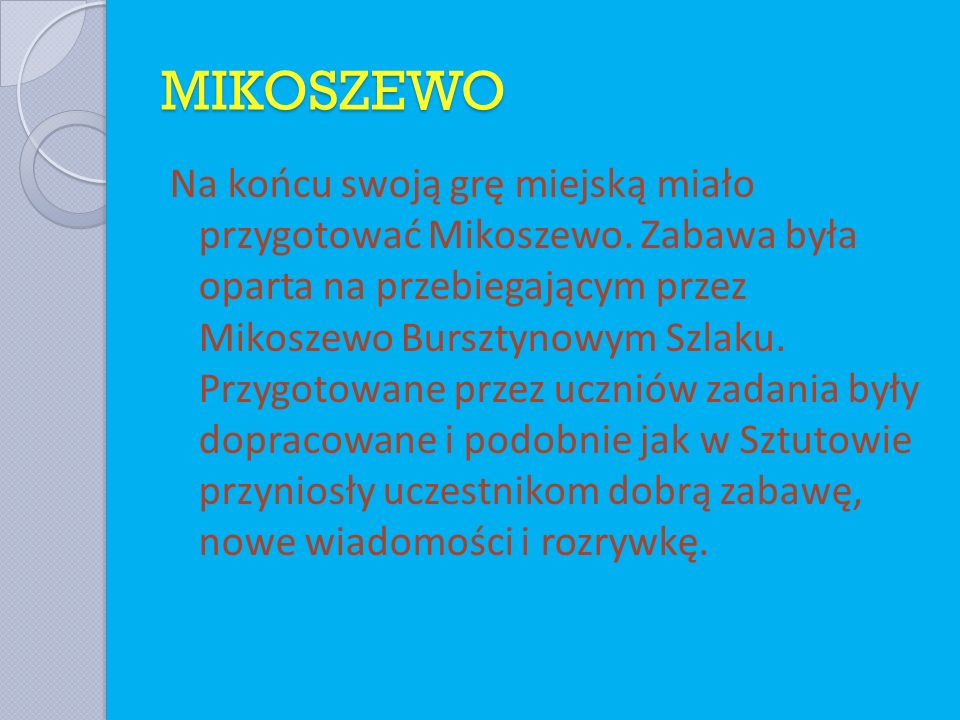 MIKOSZEWO Na końcu swoją grę miejską miało przygotować Mikoszewo. Zabawa była oparta na przebiegającym przez Mikoszewo Bursztynowym Szlaku. Przygotowa