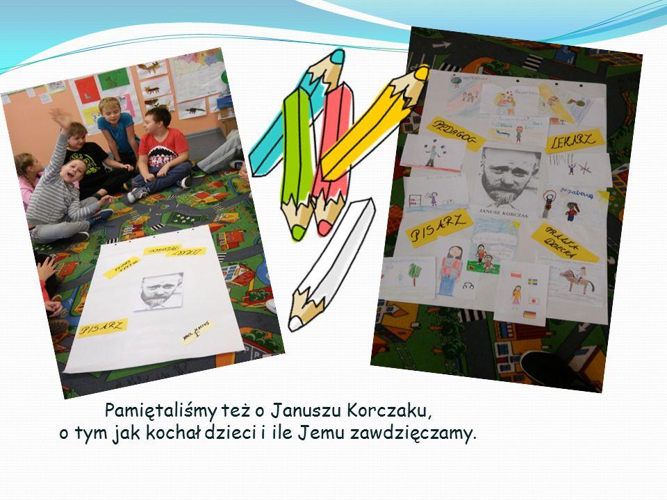 Pamiętaliśmy też o Januszu Korczaku, o tym jak kochał dzieci i ile Jemu zawdzięczamy.
