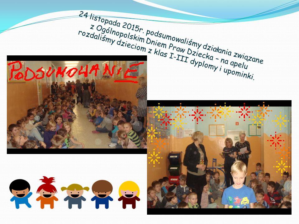 24 listopada 2015r. podsumowaliśmy działania związane z Ogólnopolskim Dniem Praw Dziecka – na apelu rozdaliśmy dzieciom z klas I-III dyplomy i upomink
