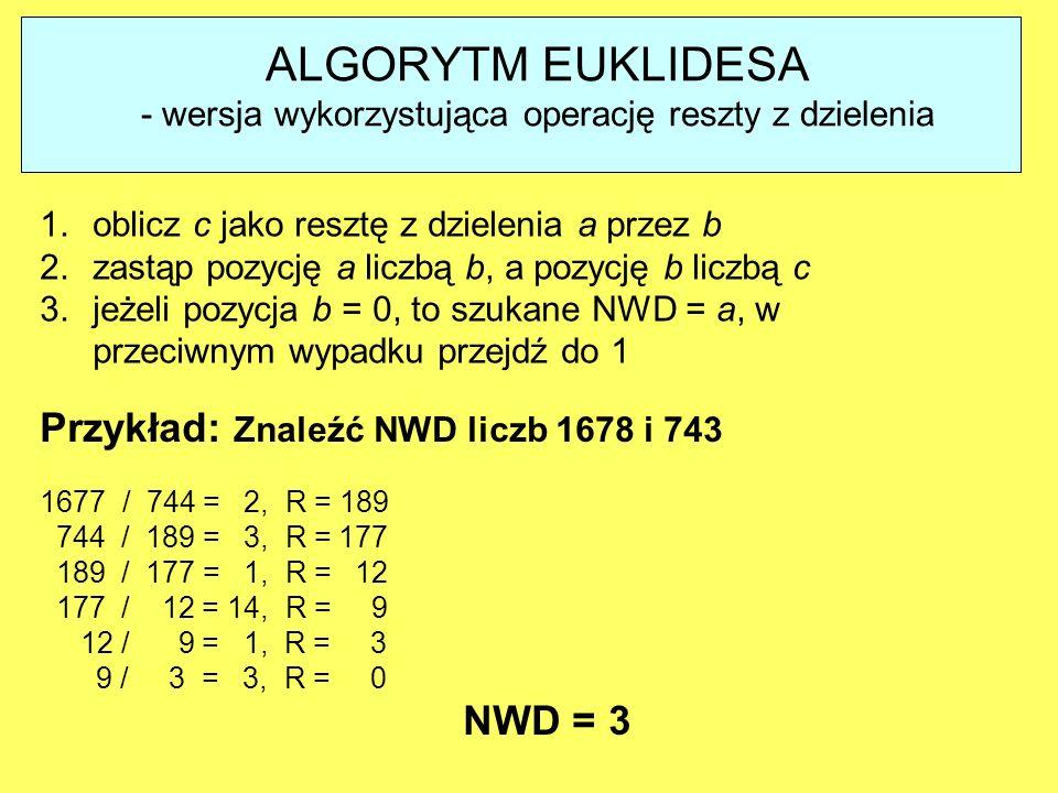 ALGORYTM EUKLIDESA - wersja wykorzystująca operację reszty z dzielenia 1.oblicz c jako resztę z dzielenia a przez b 2.zastąp pozycję a liczbą b, a poz