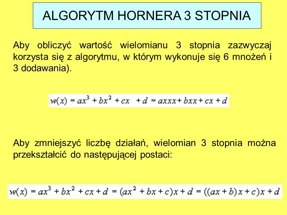 ALGORYTM HORNERA 3 STOPNIA Aby obliczyć wartość wielomianu 3 stopnia zazwyczaj korzysta się z algorytmu, w którym wykonuje się 6 mnożeń i 3 dodawania)