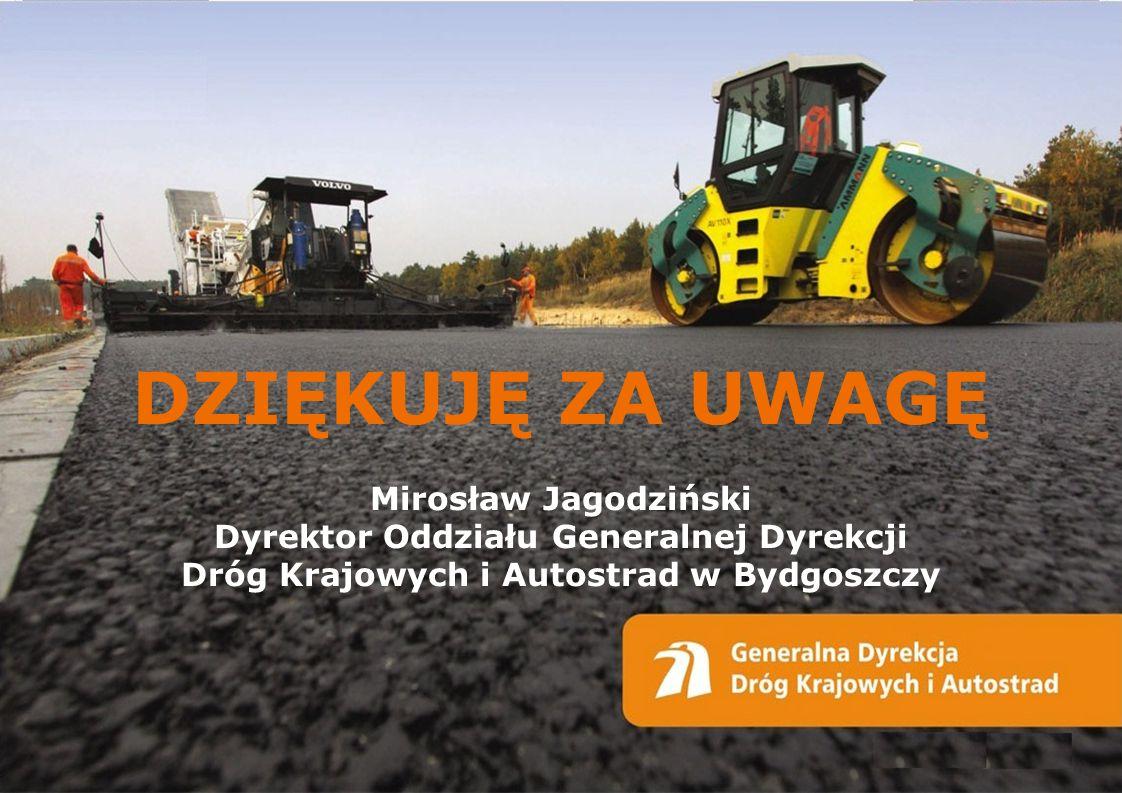 www.gddkia.gov.pl DZIĘKUJĘ ZA UWAGĘ Mirosław Jagodziński Dyrektor Oddziału Generalnej Dyrekcji Dróg Krajowych i Autostrad w Bydgoszczy