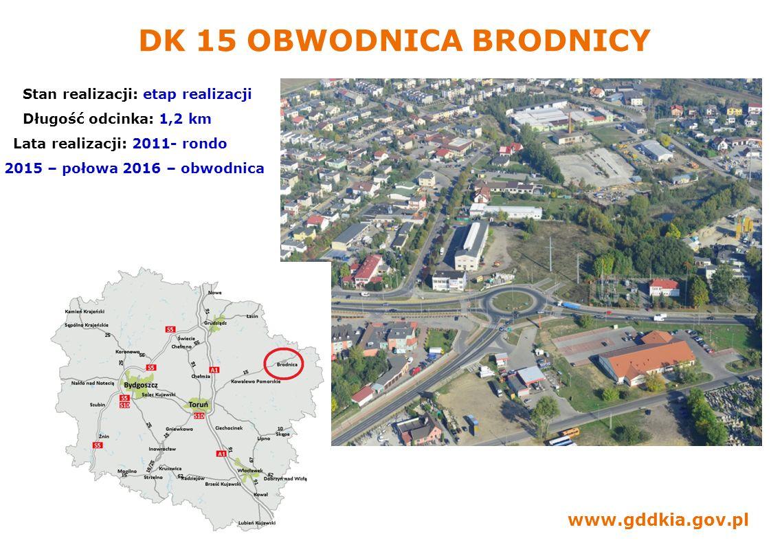 www.gddkia.gov.pl DK 15 OBWODNICA BRODNICY Stan realizacji: etap realizacji Długość odcinka: 1,2 km Lata realizacji: 2011- rondo 2015 – połowa 2016 –