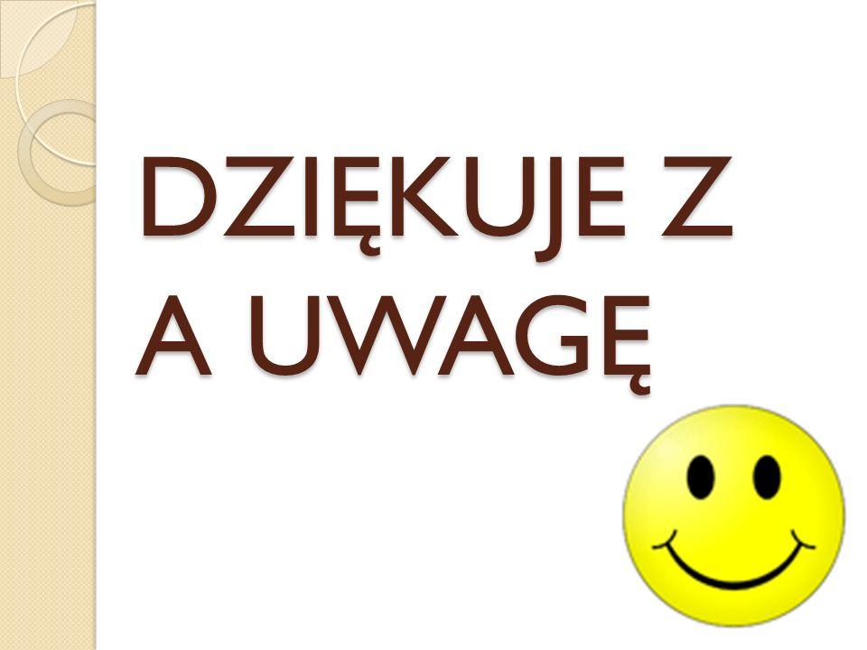DZIĘKUJE Z A UWAGĘ