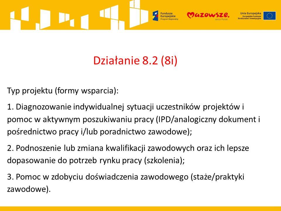 Działanie 8.2 (8i) Typ projektu (formy wsparcia): 1.