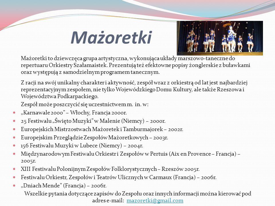 Mażoretki Mażoretki to dziewczęca grupa artystyczna, wykonująca układy marszowo-taneczne do repertuaru Orkiestry Szałamaistek. Prezentują też efektown