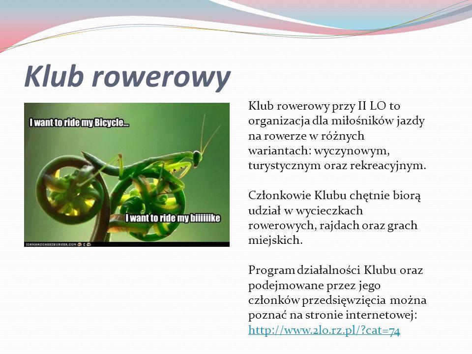 Klub rowerowy Klub rowerowy przy II LO to organizacja dla miłośników jazdy na rowerze w różnych wariantach: wyczynowym, turystycznym oraz rekreacyjnym
