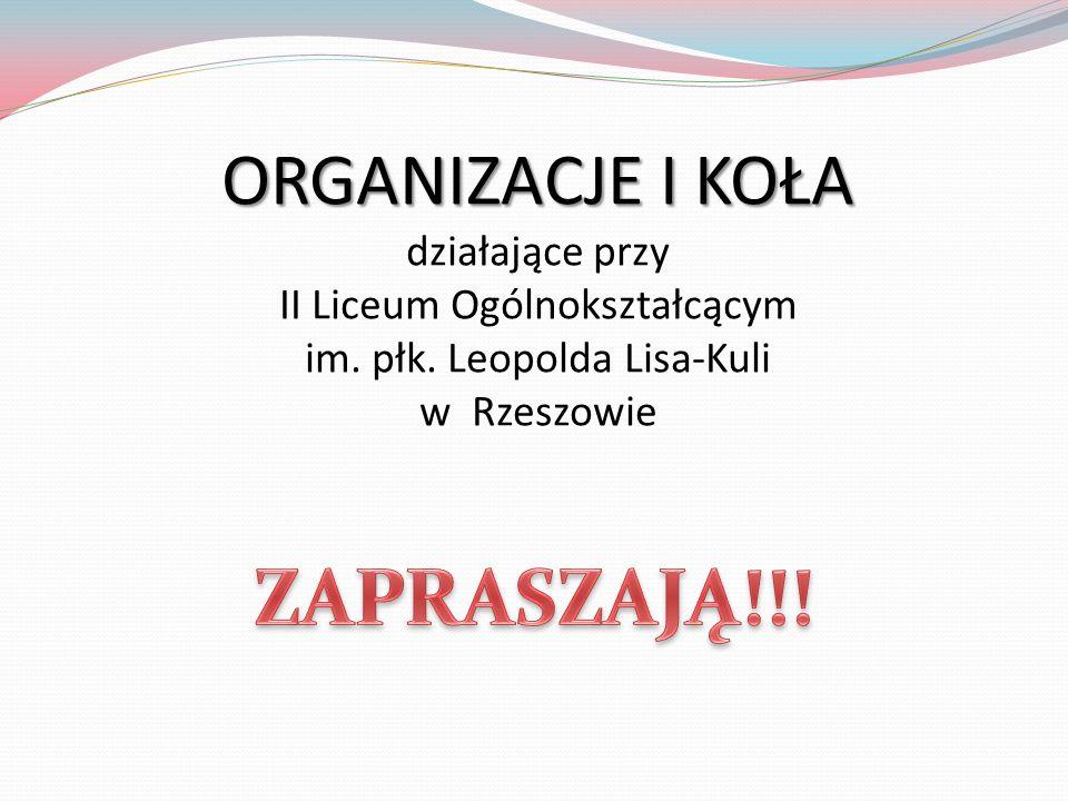 ORGANIZACJE I KOŁA ORGANIZACJE I KOŁA działające przy II Liceum Ogólnokształcącym im. płk. Leopolda Lisa-Kuli w Rzeszowie