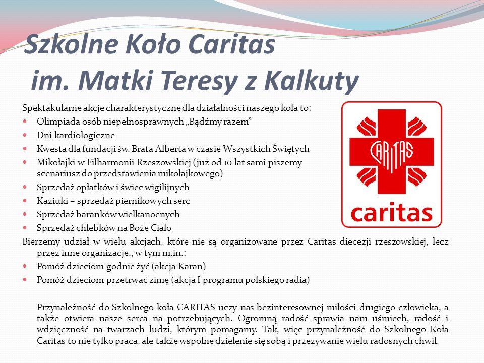 Szkolne Koło Caritas im. Matki Teresy z Kalkuty Spektakularne akcje charakterystyczne dla działalności naszego koła to: Olimpiada osób niepełnosprawny