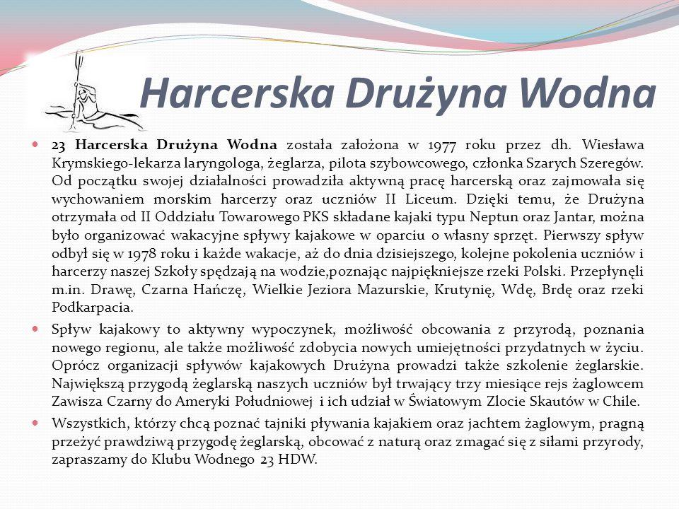 Harcerska Drużyna Wodna 23 Harcerska Drużyna Wodna została założona w 1977 roku przez dh. Wiesława Krymskiego-lekarza laryngologa, żeglarza, pilota sz