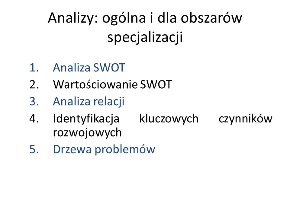 Analizy: ogólna i dla obszarów specjalizacji 1.Analiza SWOT 2.Wartościowanie SWOT 3.Analiza relacji 4.Identyfikacja kluczowych czynników rozwojowych 5