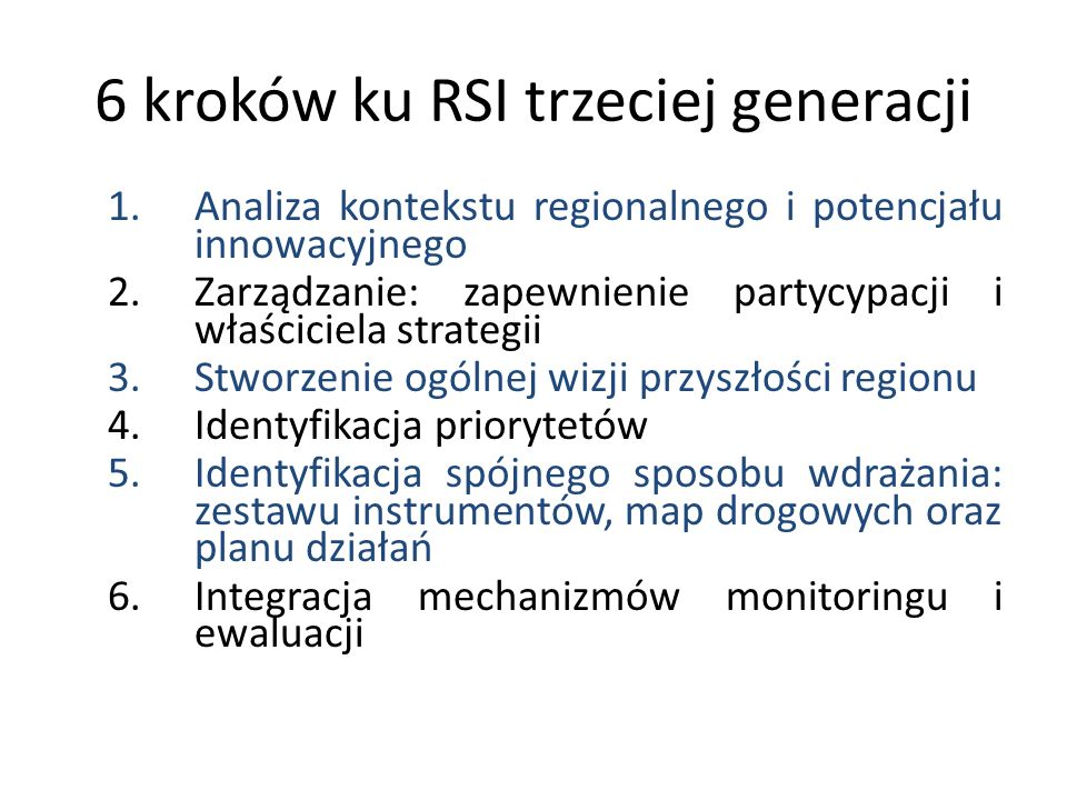6 kroków ku RSI trzeciej generacji 1.Analiza kontekstu regionalnego i potencjału innowacyjnego 2.Zarządzanie: zapewnienie partycypacji i właściciela s