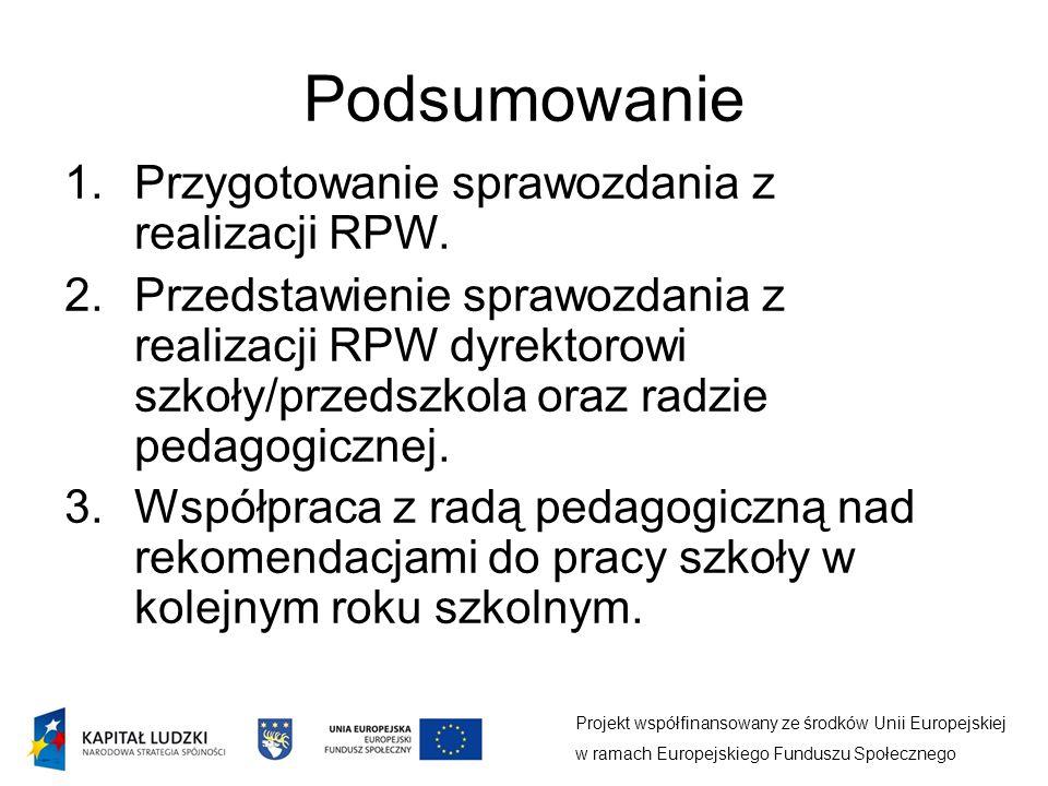 Podsumowanie Projekt współfinansowany ze środków Unii Europejskiej w ramach Europejskiego Funduszu Społecznego 1.Przygotowanie sprawozdania z realizacji RPW.