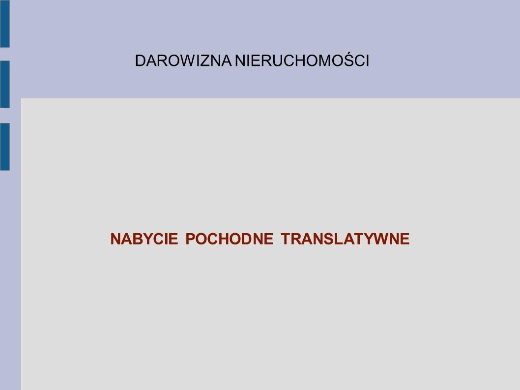 DAROWIZNA NIERUCHOMOŚCI NABYCIE POCHODNE TRANSLATYWNE