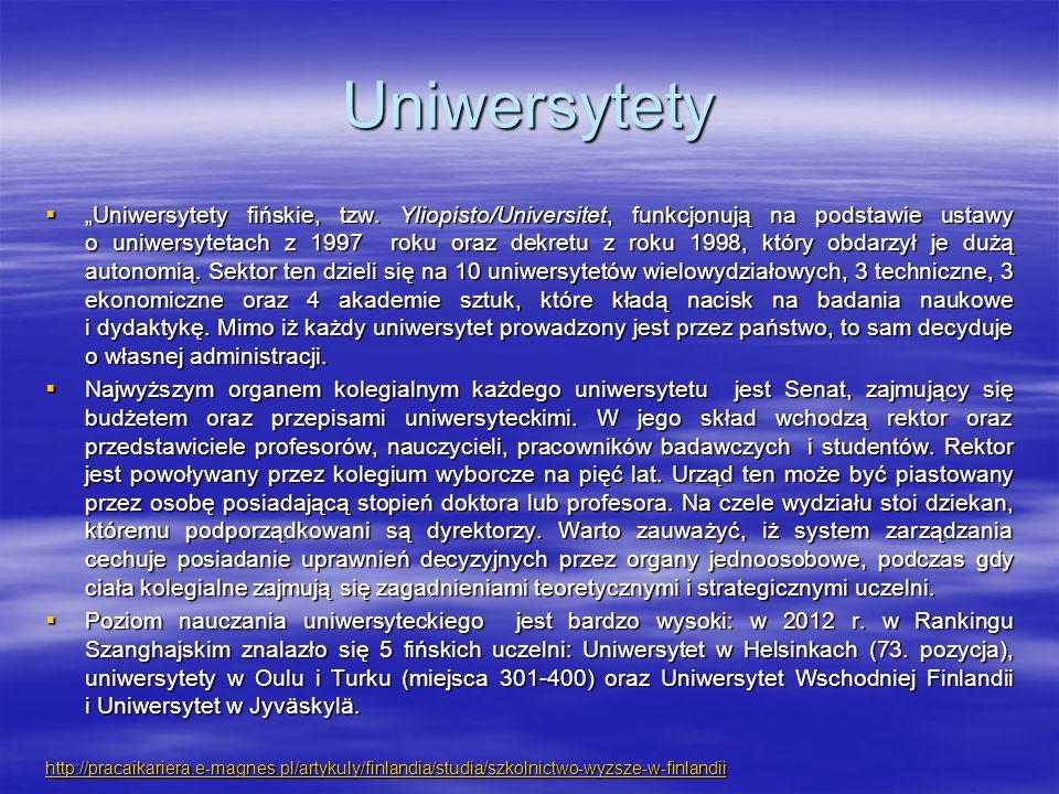 """Uniwersytety  """"Uniwersytety fińskie, tzw. Yliopisto/Universitet, funkcjonują na podstawie ustawy o uniwersytetach z 1997 roku oraz dekretu z roku 199"""