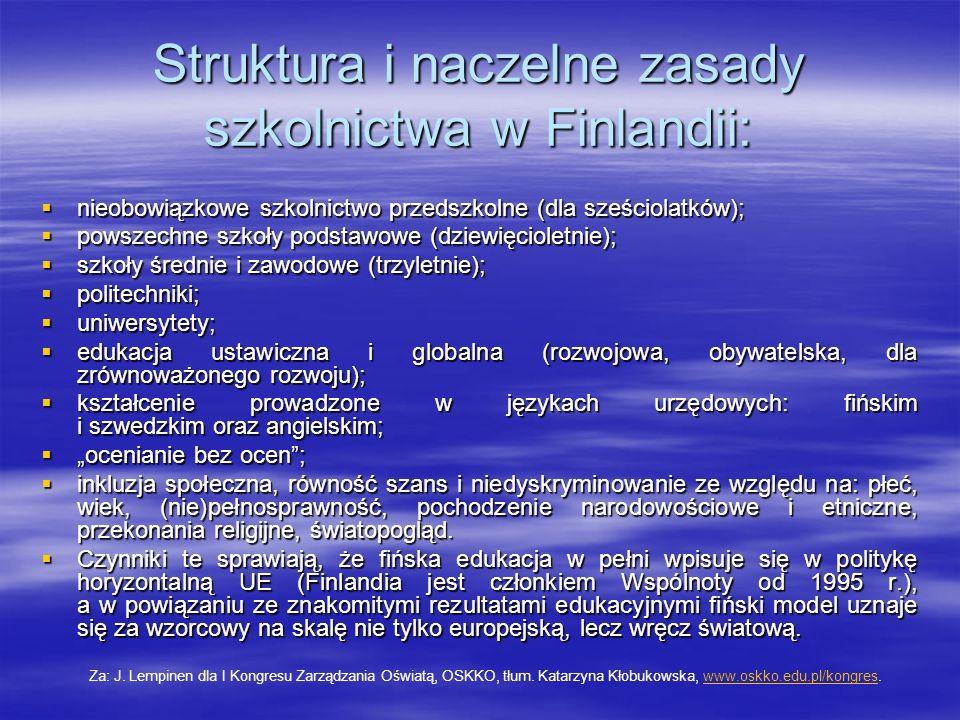 Struktura i naczelne zasady szkolnictwa w Finlandii:  nieobowiązkowe szkolnictwo przedszkolne (dla sześciolatków);  powszechne szkoły podstawowe (dz